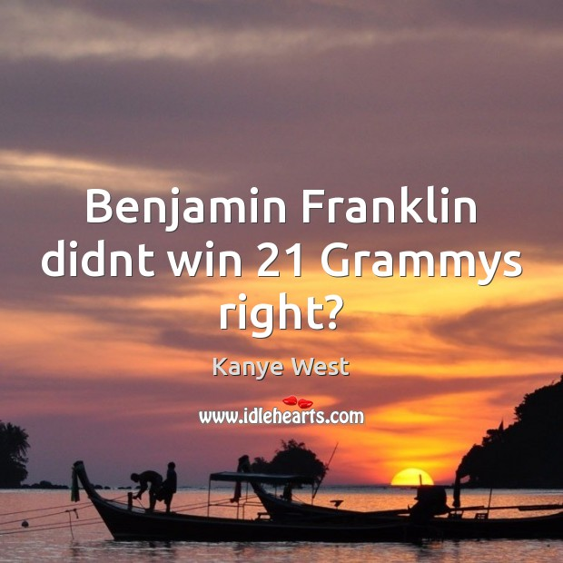 Benjamin Franklin didnt win 21 Grammys right? Image