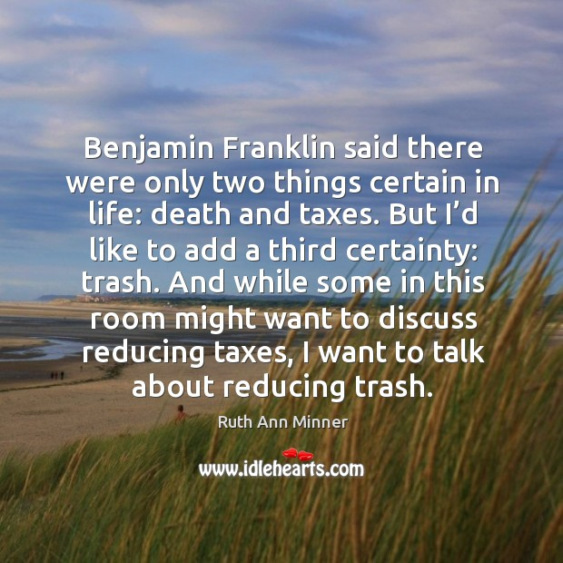 Benjamin franklin said there were only two things certain in life: death and taxes. Image
