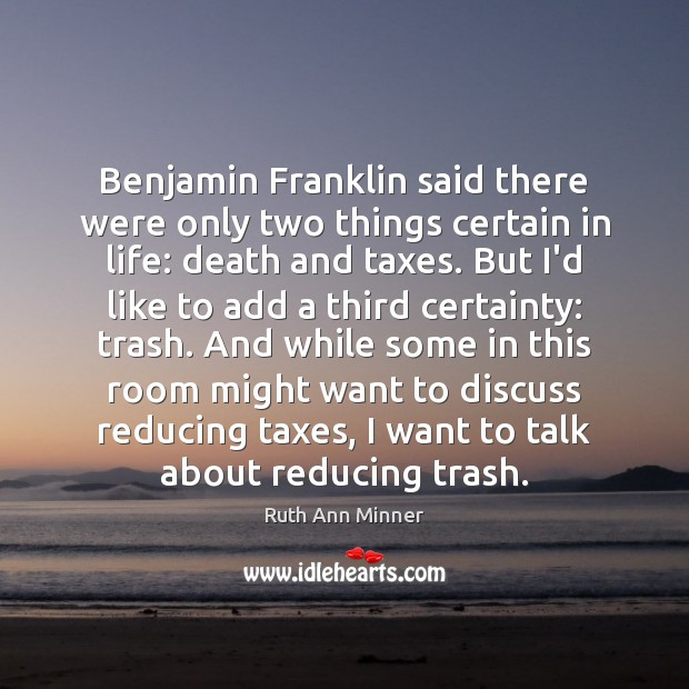 Image, Benjamin Franklin said there were only two things certain in life: death