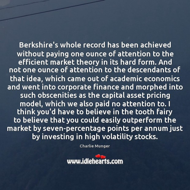 Berkshire's whole record has been achieved without paying one ounce of attention Charlie Munger Picture Quote