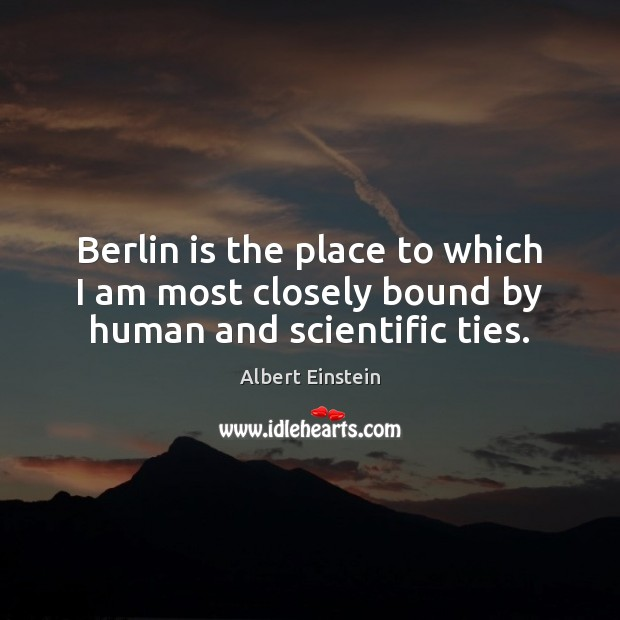 Image, Berlin is the place to which I am most closely bound by human and scientific ties.