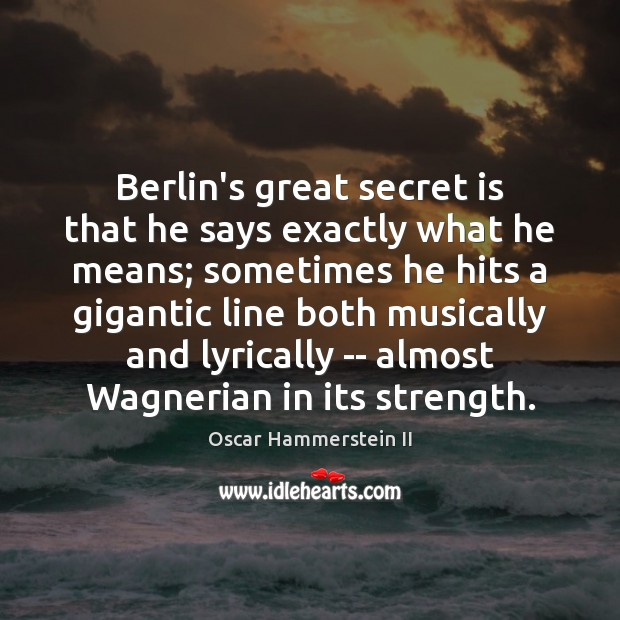 Berlin's great secret is that he says exactly what he means; sometimes Oscar Hammerstein II Picture Quote