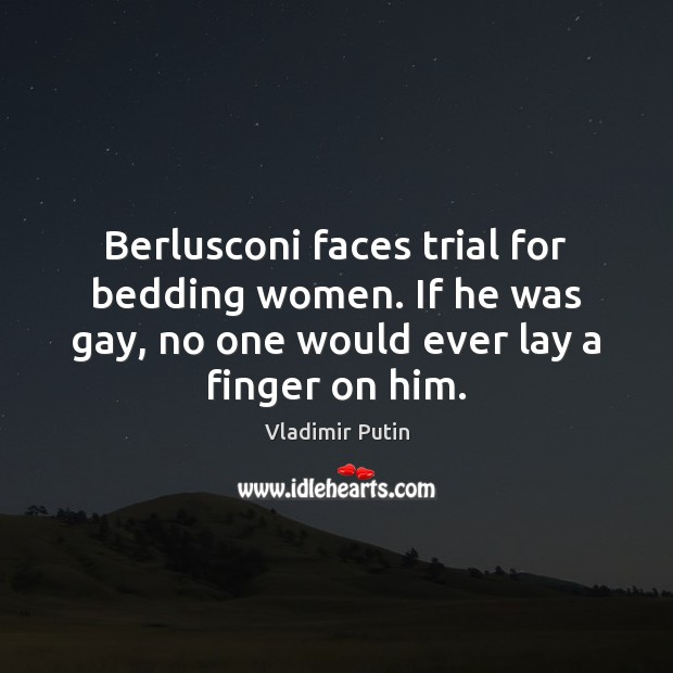Image, Berlusconi faces trial for bedding women. If he was gay, no one