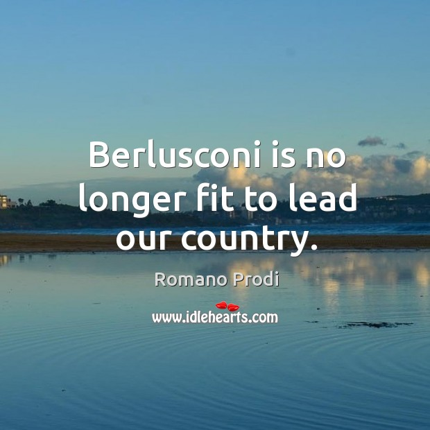 Image, Berlusconi is no longer fit to lead our country.