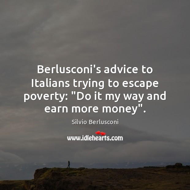 """Image, Berlusconi's advice to Italians trying to escape poverty: """"Do it my way"""