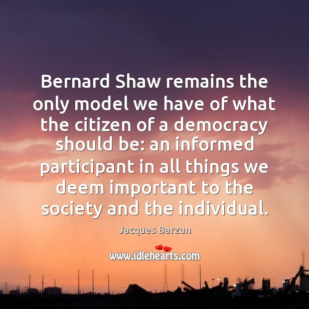 Image, Bernard Shaw remains the only model we have of what the citizen