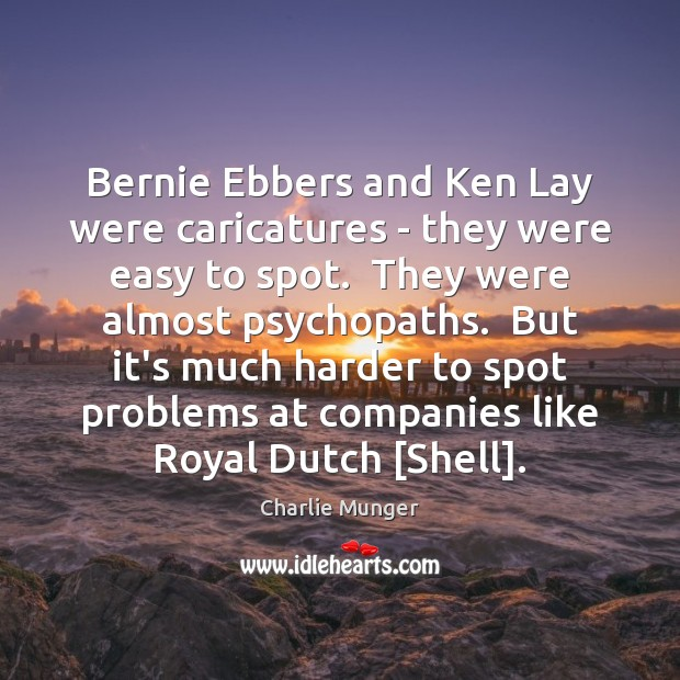 Image, Bernie Ebbers and Ken Lay were caricatures – they were easy to