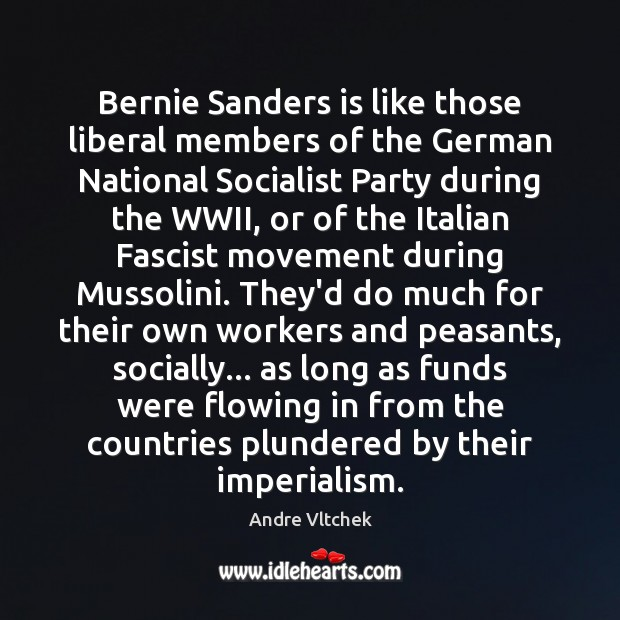 Bernie Sanders is like those liberal members of the German National Socialist Andre Vltchek Picture Quote