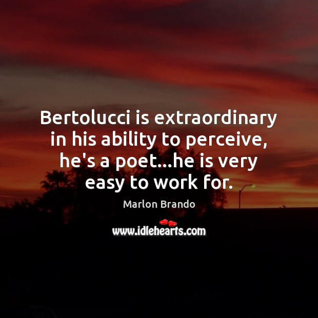 Marlon Brando Picture Quote image saying: Bertolucci is extraordinary in his ability to perceive, he's a poet…he