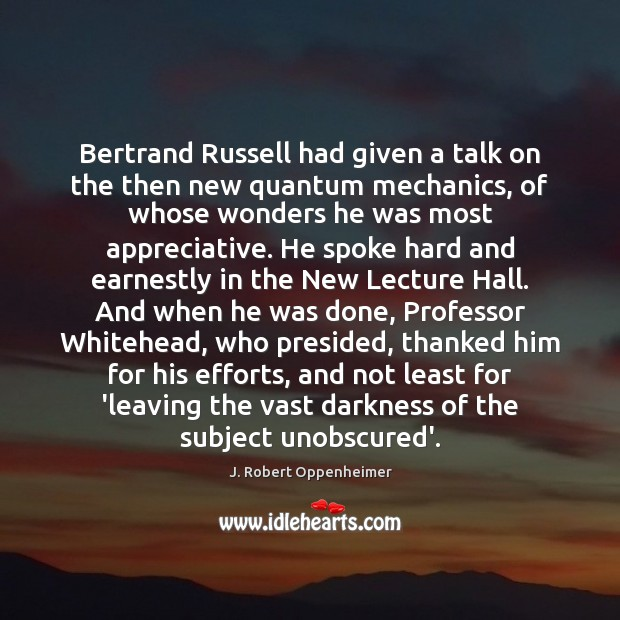 Bertrand Russell had given a talk on the then new quantum mechanics, Image