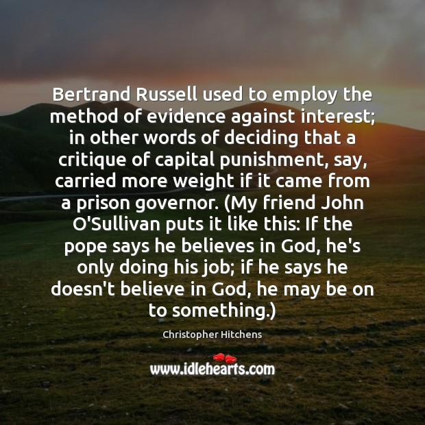Bertrand Russell used to employ the method of evidence against interest; in Image