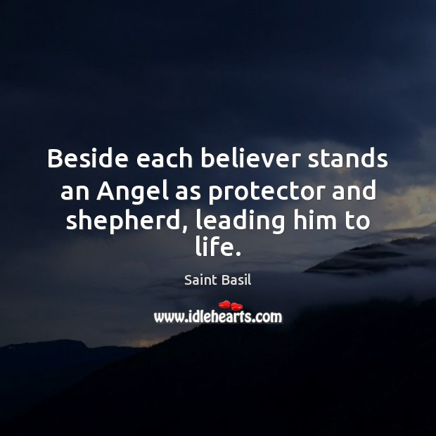 Image, Beside each believer stands an Angel as protector and shepherd, leading him to life.