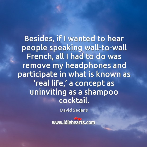 Besides, if I wanted to hear people speaking wall-to-wall French, all I Image
