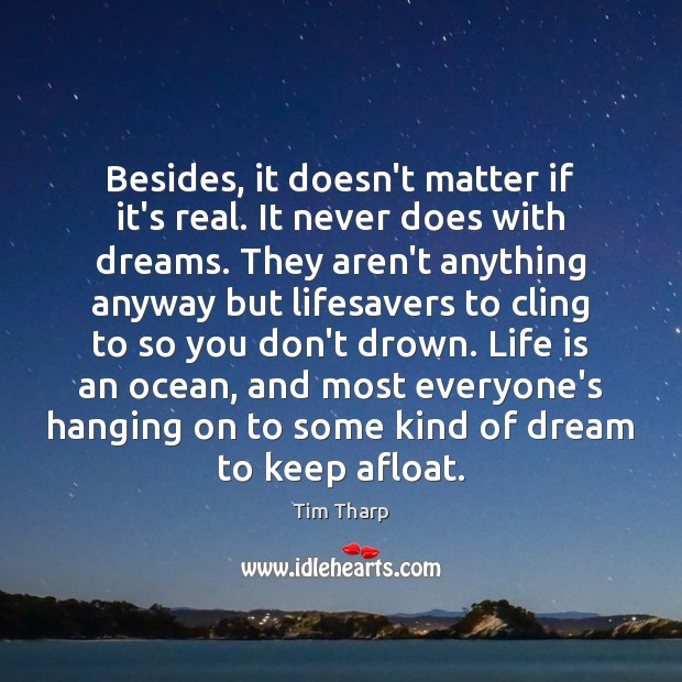 Besides, it doesn't matter if it's real. It never does with dreams. Image