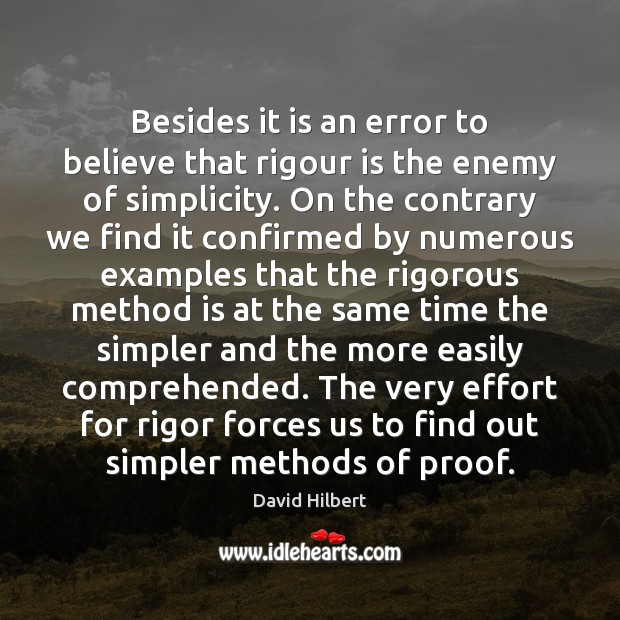 Besides it is an error to believe that rigour is the enemy David Hilbert Picture Quote