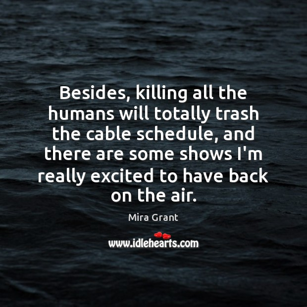 Besides, killing all the humans will totally trash the cable schedule, and Image