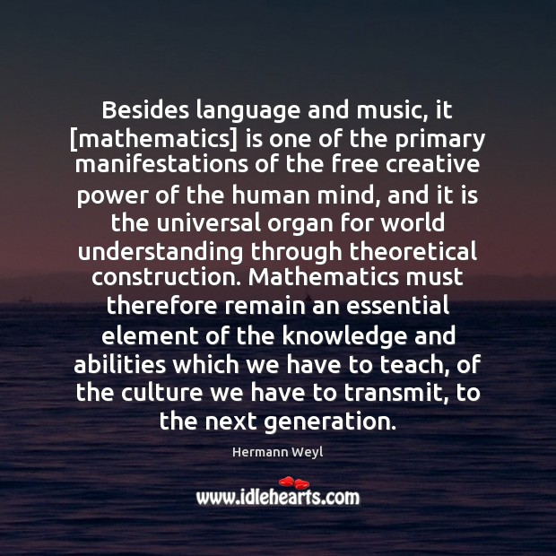 Besides language and music, it [mathematics] is one of the primary manifestations Image