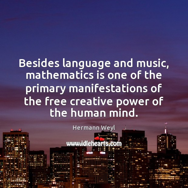 Besides language and music, mathematics is one of the primary manifestations of Hermann Weyl Picture Quote