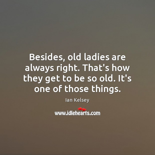 Image, Besides, old ladies are always right. That's how they get to be