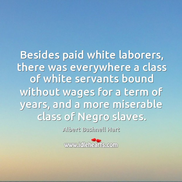 Image, Besides paid white laborers, there was everywhere a class of white servants bound without