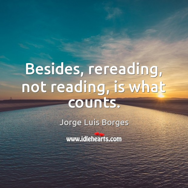 Besides, rereading, not reading, is what counts. Image