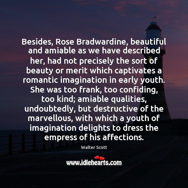 Besides, Rose Bradwardine, beautiful and amiable as we have described her, had Walter Scott Picture Quote