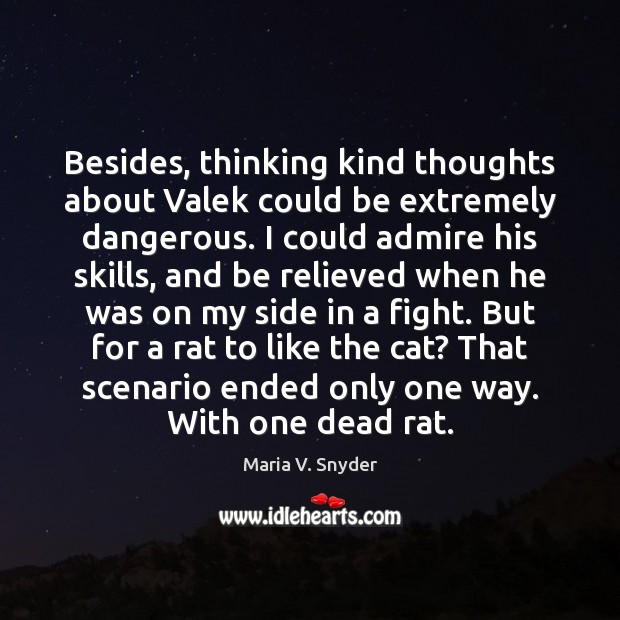 Besides, thinking kind thoughts about Valek could be extremely dangerous. I could Image