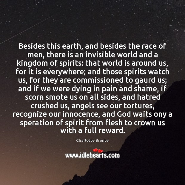 Besides this earth, and besides the race of men, there is an Charlotte Bronte Picture Quote