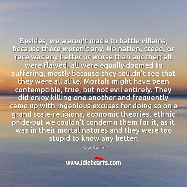 Besides, we weren't made to battle villains, because there weren't any. No Kage Baker Picture Quote