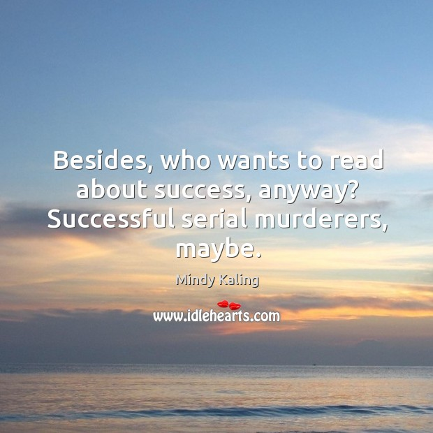 Besides, who wants to read about success, anyway? Successful serial murderers, maybe. Image