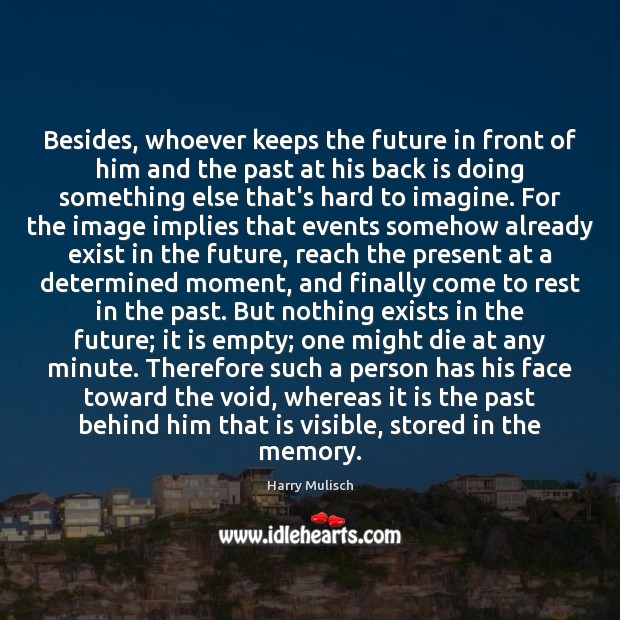 Besides, whoever keeps the future in front of him and the past Image