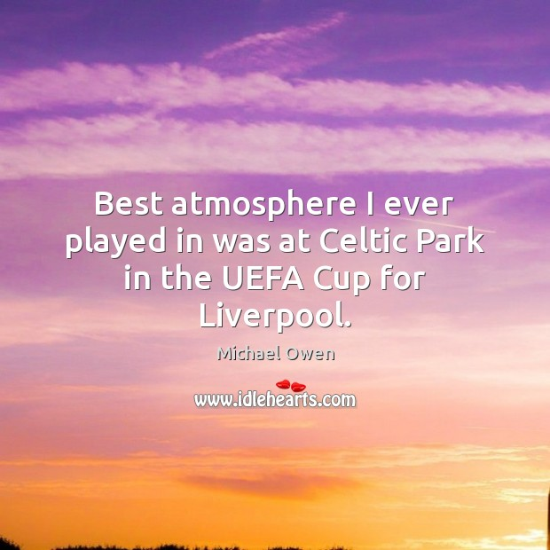 Best atmosphere I ever played in was at Celtic Park in the UEFA Cup for Liverpool. Image