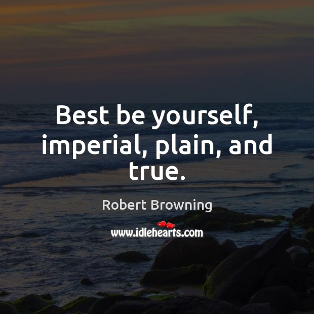 Best be yourself, imperial, plain, and true. Image