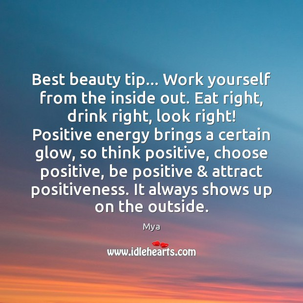 Image, Best beauty tip… Work yourself from the inside out. Eat right, drink