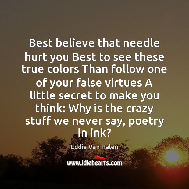 Best believe that needle hurt you Best to see these true colors Eddie Van Halen Picture Quote