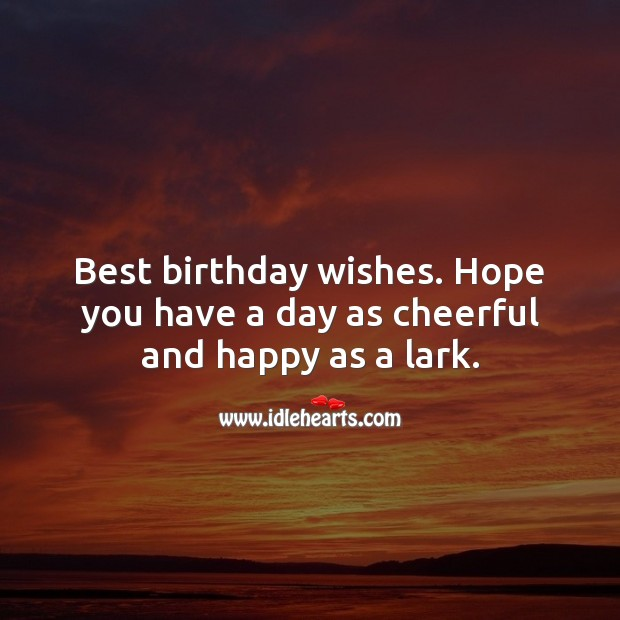 Best birthday wishes. Hope you have a day as cheerful and happy as a lark. Birthday Quotes Image