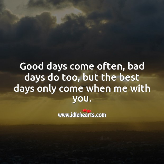 Best days only come when me with you. Image