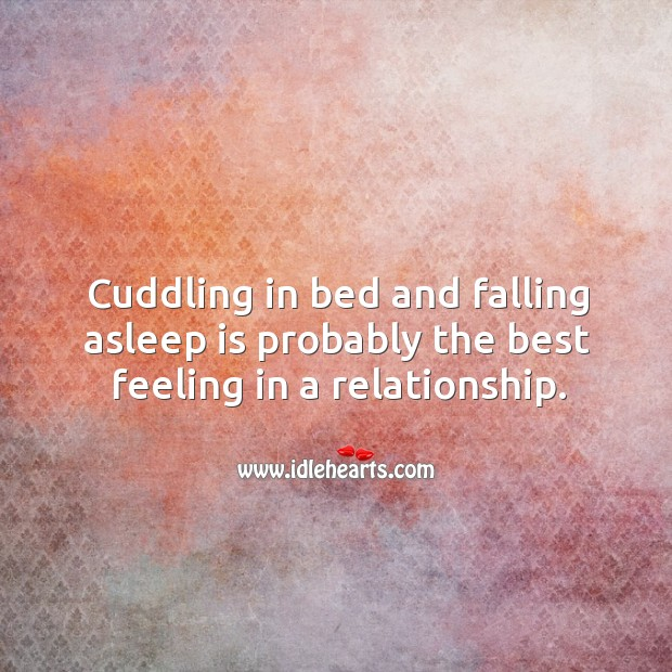 Image, Cuddling in bed and falling asleep is probably the best feeling in a relationship.