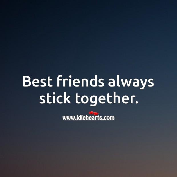Best friends always stick together. Best Friend Quotes Image