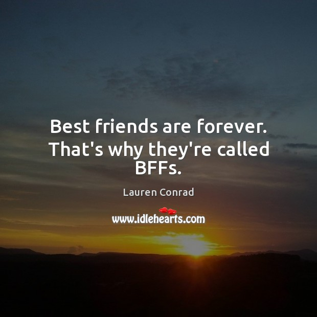 Image, Best friends are forever. That's why they're called BFFs.