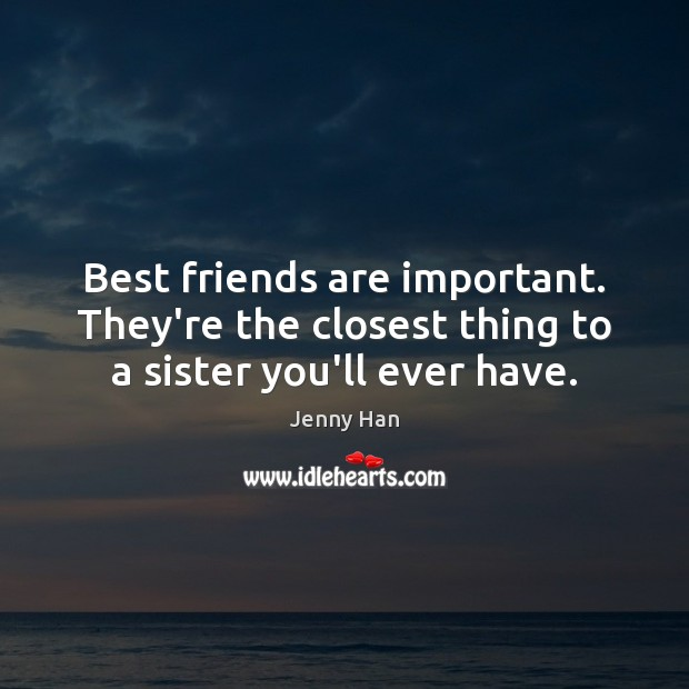 Image, Best friends are important. They're the closest thing to a sister you'll ever have.