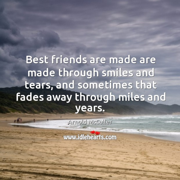 Best friends are made are made through smiles and tears, and sometimes Arnold McCuller Picture Quote