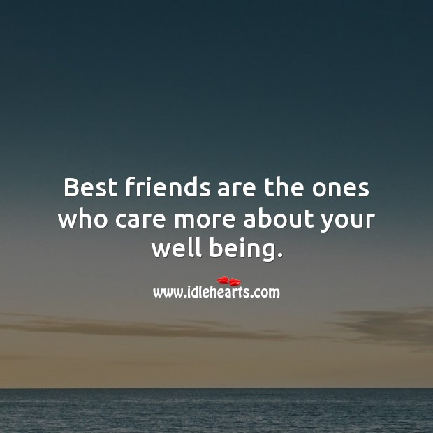 Best friends are the ones who care more about your well being. Best Friend Quotes Image