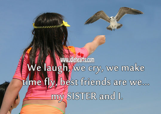 Image, We laugh, we cry, we make time fly, best friends are we.
