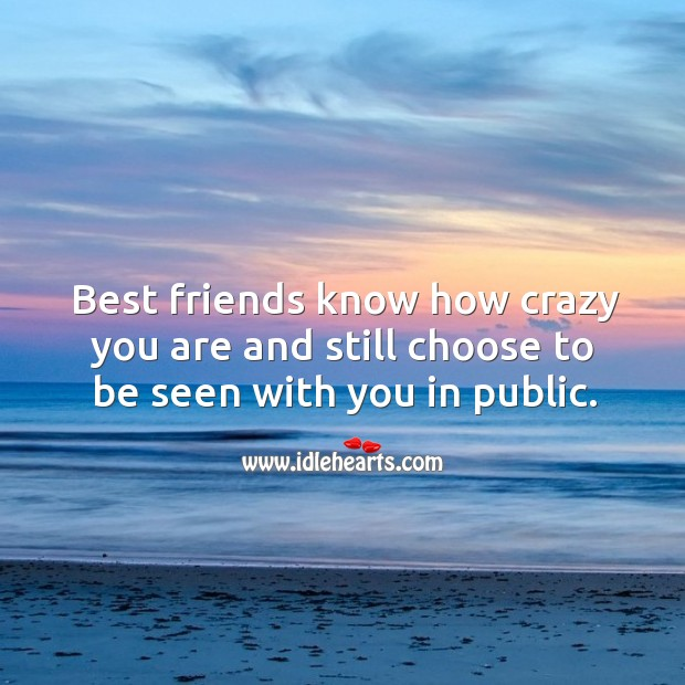 Image, Best friends know how crazy you are and still choose to be seen with you in public.