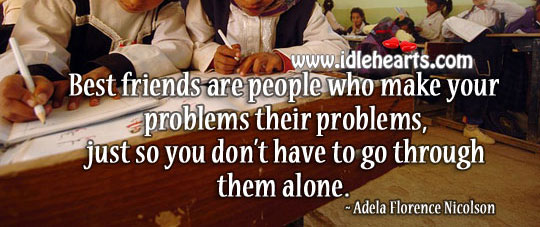 Best friends are people who make your problems their problems Image