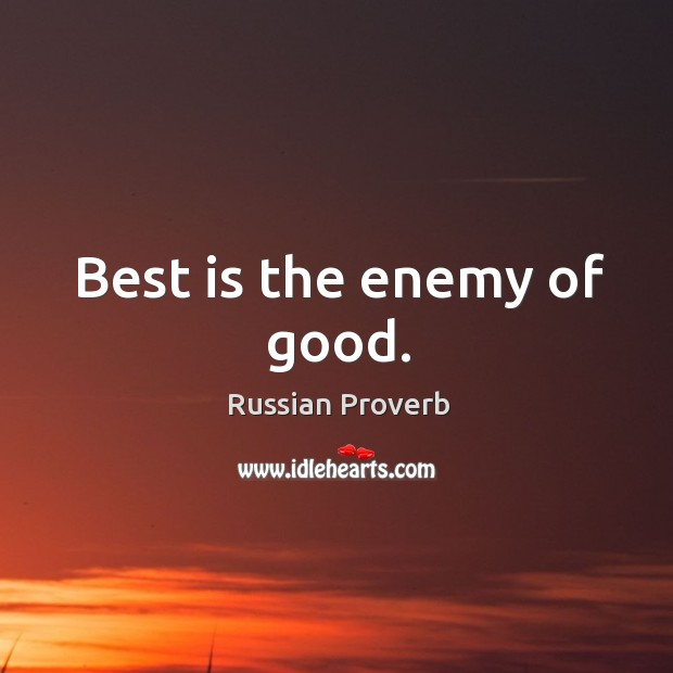 Image, Best is the enemy of good.