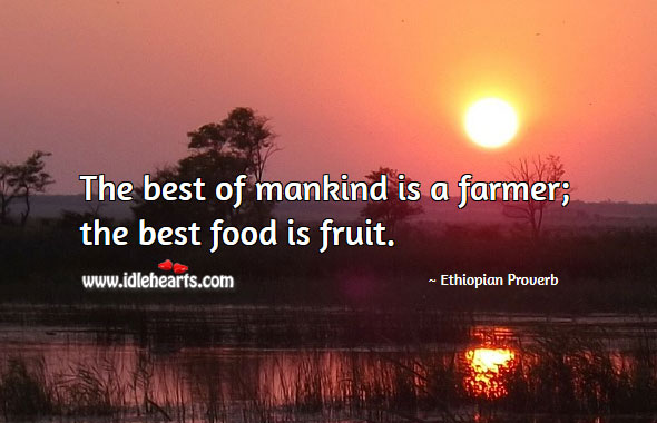 Image, The best of mankind is a farmer; the best food is fruit.