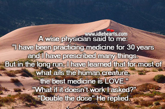 The best medicine is love. Wise Quotes Image