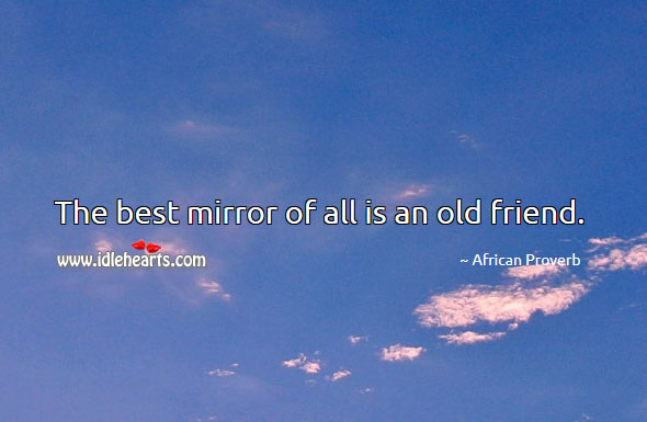 Image, The best mirror of all is an old friend.